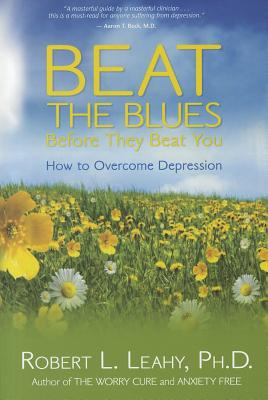 Beat the Blues Before They Beat You By Leahy, Robert L.